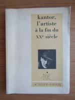 Anticariat: Kantor, l'artiste a la fin du XXe siecle