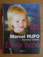 Anticariat: Marcel Rufo - Elever bebe
