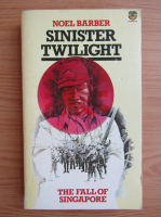 Anticariat: Noel Barber - Sinister twilight. The fall of Singapore