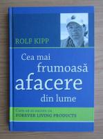 Anticariat: Rolf Kipp - Cea mai frumoasa afacere din lume