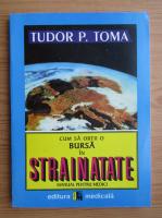 Tudor P. Toma - Cum sa obtii o bursa in strainatate. Manual pentru medici