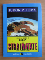 Anticariat: Tudor P. Toma - Cum sa obtii o bursa in strainatate. Manual pentru medici