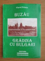 Anticariat: Viorel Frincu - Buzau, gradina cu bulgari