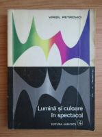 Anticariat: Virgil Petrovici - Lumina si culoare in spectacol
