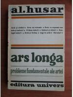 Anticariat: Al. Husar - Ars longa, probleme fundamentale ale artei