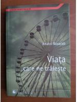 Anatol Basarab - Viata care ne traieste
