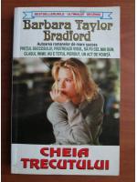 Barbara Taylor Bradford - Cheia trecutului