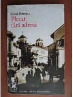 Anticariat: Cezar Petrescu - Plecat fara adresa