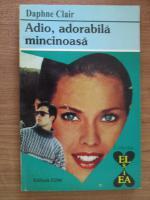 Anticariat: Daphne Clair - Adio, adorabila mincinoasa
