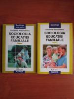 Anticariat: Elisabeta Stanciulescu - Sociologia educatiei familiale (2 volume)
