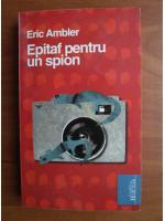 Anticariat: Eric Ambler - Epitaf pentru un spion
