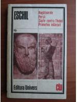 Anticariat: Eschil - Rugatoarele. Persii. Sapte contra Thebei. Prometeu inlantuit