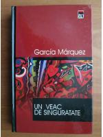 Anticariat: Gabriel Garcia Marquez - Un veac de singuratate