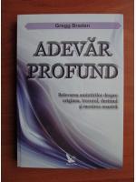 Anticariat: Gregg Braden - Adevar profund