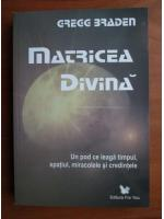 Anticariat: Gregg Braden - Matricea divina