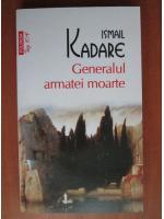 Anticariat: Ismail Kadare - Generalul armatei moarte (Top 10+)