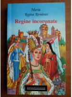 Maria regina Romaniei - Regine incoronate