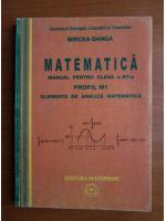 Anticariat: Mircea Ganga - Matematica, manual pentru clasa a XII-a (profil M1, elemente de analiza matematica)