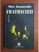 Anticariat: Nikos Kazantzakis - Fratricizii