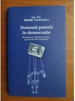 Oreste Teodorescu - Demonii puterii in democratie