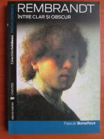 Pascal Bonafoux - Rembrandt. Intre clar si obscur