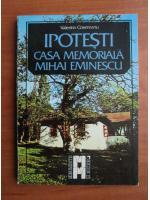 Anticariat: Valentin Cosereanu - Ipotesti. Casa memoriala Mihai Eminescu