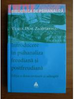 Vasile Dem. Zamfirescu - Introducere in psihanaliza freudiana si postfreudiana (editia a doua)