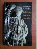 Wilhelm Stekel - Psihologia eroticii masculine