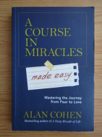 Anticariat: Alan Cohen - A course in miracles made easy