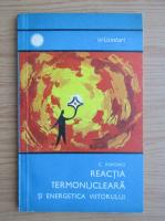 Anticariat: C. Popovici - Reactia termonucleara si energetica viitorului