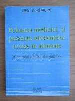 Anticariat: Constantin Savu - Poluarea mediului si prezenta substantelor toxice in alimente. Controlul calitatii alimentelor
