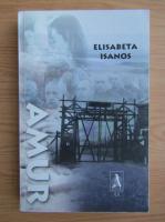 Anticariat: Elisabeta Isanos - Amur