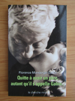 Anticariat: Florence Moncorge Gabin - Quitte a avoir un pere, autant qu'il s'appelle Gabin