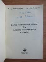 Anticariat: Florian Urseanu - Cartea operatorului chimist din industria intermediarilor aromatici (cu autograful autorului)