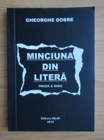 Anticariat: Gheorghe Dobre - Minciuna din litera. Proza si eseu