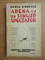 Anticariat: Horia Oprescu - Arena cu un singur spectator (1947)