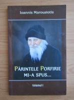 Anticariat: Ioannis Marousiotis - Parintele Porfirie mi-a spus... (volumul 1)