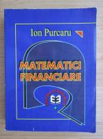 Anticariat: Ion Purcaru - Matematici financiare