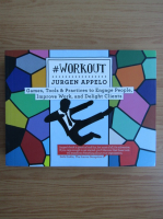 Anticariat: Jurgen Appelo - Workout. Games, tools and practices to engage people, improve work and delight clients