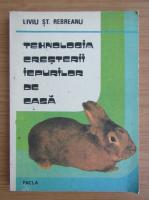 Anticariat: Liviu St. Rebreanu - Tehnologia cresterii iepurilor de casa