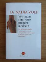 Anticariat: Nadia Volf - Vos mains sont votre premier medecin