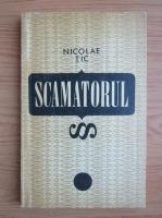 Anticariat: Nicolae Tic - Scamatorul