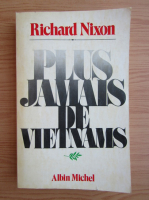 Anticariat: Richard Nixon - Plus jamais de Vietnams