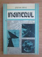 Anticariat: Stefan Ispas - Inginerul