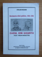 Stelian Neagoe - Cazul Ion Gigurtu