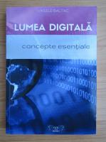 Anticariat: Vasile Baltac - Lumea digitala. Concepte esentiale