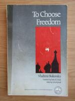 Anticariat: Vladimir Bukovski - To choose freedom