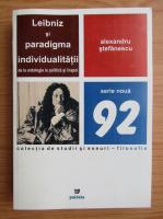 Alexandru Stefanescu - Leibniz si paradigma individualitatii