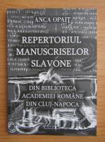 Anticariat: Anca Opait - Repertoriul manuscriselor slavone din biblioteca Academiei Romane din Cluj-Napoca