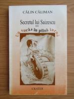 Anticariat: Calin Caliman - Secretul lui Saizescu